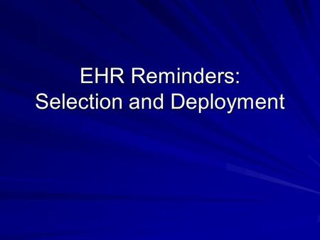 EHR Reminders: Selection and Deployment. Overview REMINDERS – tells clinician who needs what and when REMINDER DIALOGS – puts what for whom in the PCC/EHR.