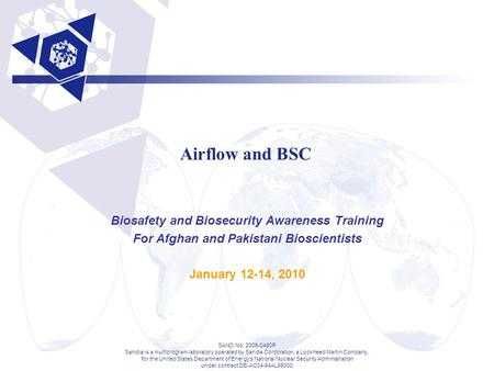 Airflow and BSC Biosafety and Biosecurity Awareness Training For Afghan and Pakistani Bioscientists January 12-14, 2010 SAND No. 2008-0480P Sandia is a.
