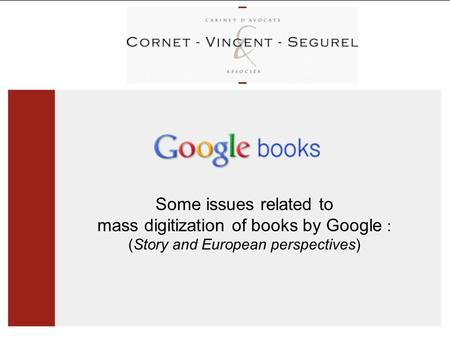 Some issues related to mass digitization of books by Google : (Story and European perspectives)