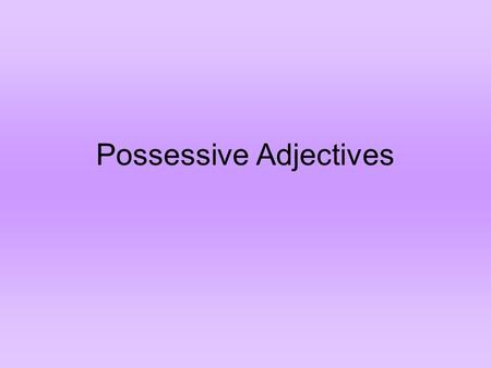 Possessive Adjectives. Possessive adjectives in English are as follows: myouryour his, her,their its.