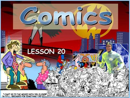 LESSON 20. take part in a quiz about comics. learn about the history of comics. draw some comics characters. take a look at the Simpson family on TV.