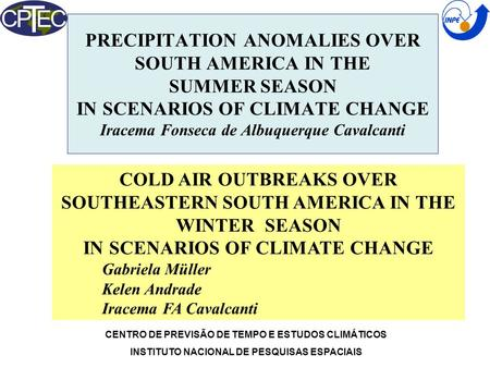 PRECIPITATION ANOMALIES OVER SOUTH AMERICA IN THE SUMMER SEASON IN SCENARIOS OF CLIMATE CHANGE Iracema Fonseca de Albuquerque Cavalcanti CENTRO DE PREVISÃO.