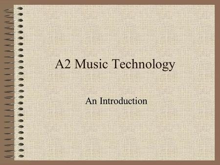 A2 Music Technology An Introduction Aims To find out what is required for A2 Tech. To look at coursework requirements. To set a four week project. To.