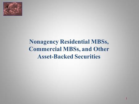 Nonagency Residential MBSs, Commercial MBSs, and Other Asset-Backed Securities 1.