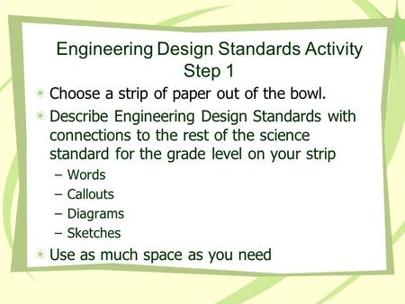 Engineering Design Standards Activity Step 1 Choose a strip of paper out of the bowl. Describe Engineering Design Standards with connections to the rest.