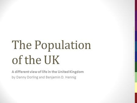 The Population of the UK – © 2012 Sasi Research Group, University of Sheffield The Population of the UK A different view of life in the United Kingdom.