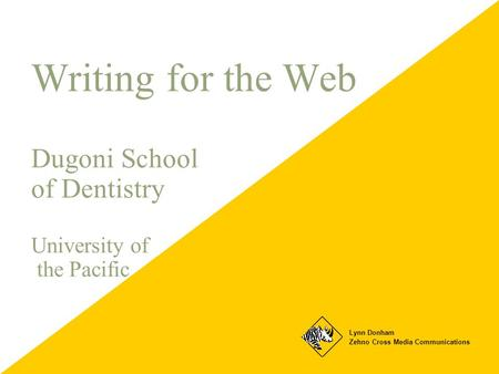 Writing for the Web Dugoni School of Dentistry University of the Pacific Lynn Donham Zehno Cross Media Communications.