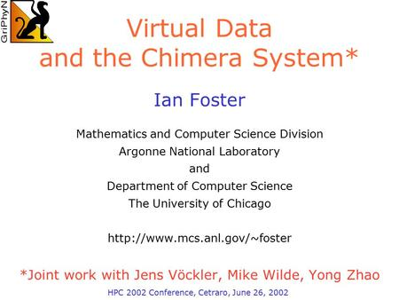 Virtual Data and the Chimera System* Ian Foster Mathematics and Computer Science Division Argonne National Laboratory and Department of Computer Science.