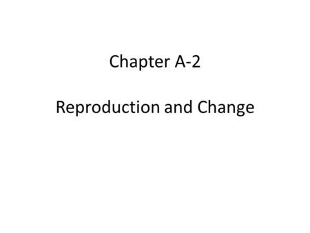 Chapter A-2 Reproduction and Change. Cells – Cells are the basic units of living things.