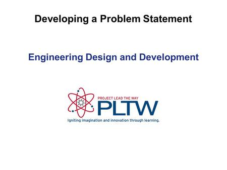 Developing a Problem Statement. Rarely in engineering projects is a problem clearly and completely defined. It is a critical first step. An excellent.