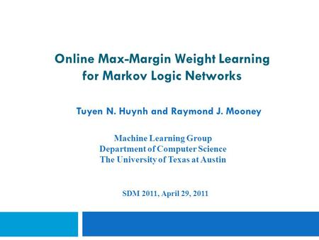 Online Max-Margin Weight Learning for Markov Logic Networks Tuyen N. Huynh and Raymond J. Mooney Machine Learning Group Department of Computer Science.