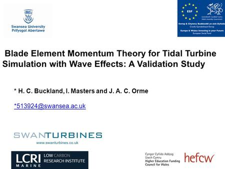 Blade Element Momentum Theory for Tidal Turbine Simulation with Wave Effects: A Validation Study * H. C. Buckland, I. Masters and J. A. C. Orme