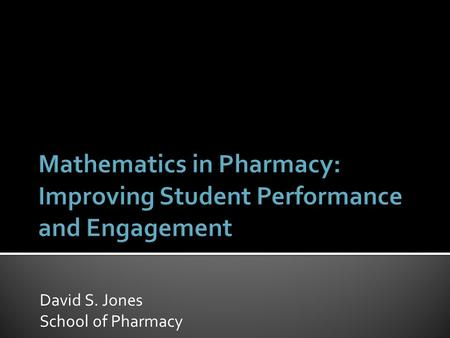 David S. Jones School of Pharmacy.  High Academic Background (circa 435 tariff points)  Requirements (AAB or ABB with an A in a fourth AS subject) 