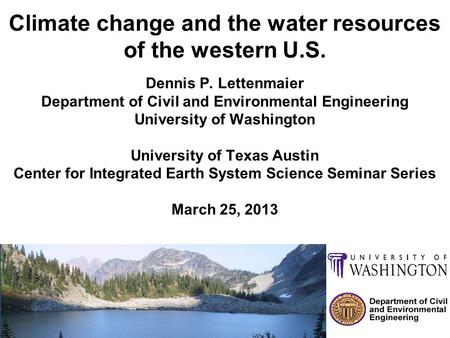 Climate change and the water resources of the western U.S. Dennis P. Lettenmaier Department of Civil and Environmental Engineering University of Washington.