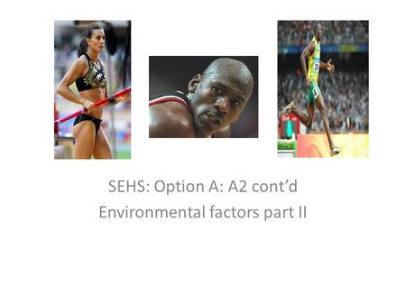 SEHS: Option A: A2 cont'd Environmental factors part II