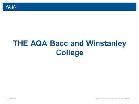 Version 1.0 Copyright © 2008 AQA and its licensors. All rights reserved. THE AQA Bacc and Winstanley College.