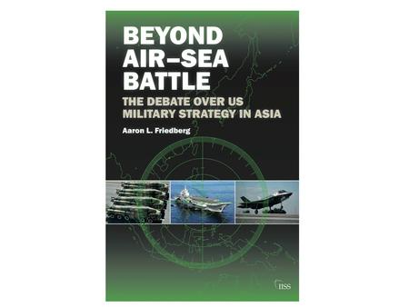 Overview An emerging challenge A belated response Debating the alternatives – Air-Sea Battle – A distant blockade – Maritime denial Conclusions.