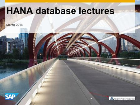 HANA database lectures March 2014. ©2013 SAP AG or an SAP affiliate company. All rights reserved.2 Outline Part 1 Motivation - Why main memory processing.