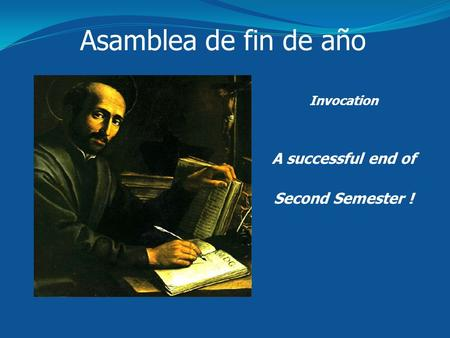 Asamblea de fin de año Invocation A successful end of Second Semester !