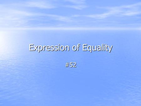 Expression of Equality #52. Use when saying two things are equal in comparison Use when saying two things are equal in comparison.