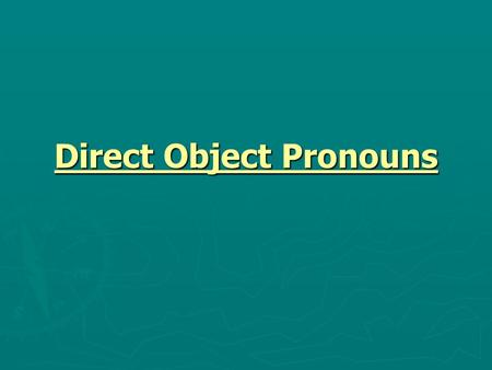 Direct Object Pronouns. We close the books. I invited the girls. She eats the pizza.