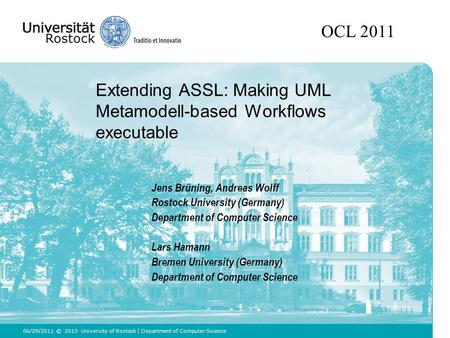 Extending ASSL: Making UML Metamodell-based Workflows executable © 2010 University of Rostock | Department of Computer Science Jens Brüning, Andreas Wolff.