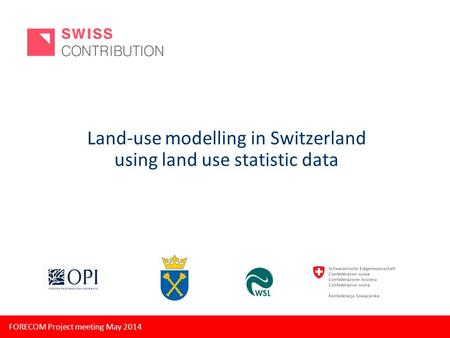 FORECOM Project meeting May 2014 Land‐use modelling in Switzerland using land use statistic data.