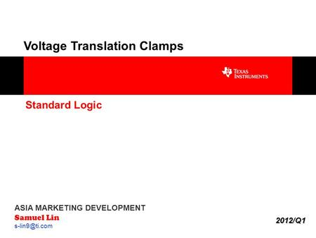 1 Voltage Translation Clamps ASIA MARKETING DEVELOPMENT Samuel Lin Standard Logic 2012/Q1.