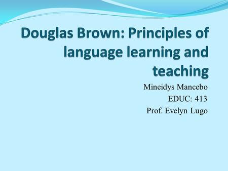 Mineidys Mancebo EDUC: 413 Prof. Evelyn Lugo. Brown's Strategies Professor Brown's current research interests center on strategies-based instruction,