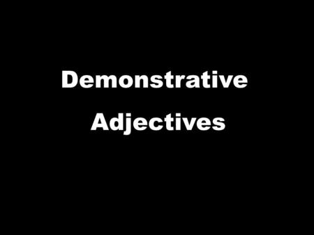 Demonstrative Adjectives. Which flag? – THIS flag. Demonstrative adjectives and pronouns DEMONSTRATE = show/point out.