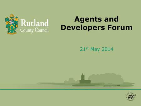 Agents and Developers Forum 21 st May 2014. Agenda 1. Welcome and Introductions 2. Proposed changes to S106 3. CIL update 4. Site Allocations DPD and.