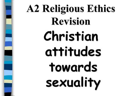A2 Religious Ethics Revision Christian attitudes towards sexuality.
