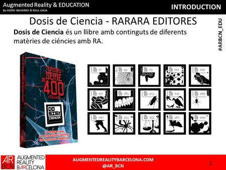 INTRODUCTION #ARBCN_EDU Augmented Reality & EDUCATION By ISIDRO NAVARRO & RAUL GASA Dosis de Ciencia - RARARA EDITORES.