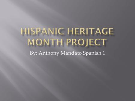 By: Anthony Mandato Spanish 1.  Hispanic Heritage Month is celebrated world- wide from September 15 th to October 15 th  President Ronald Reagan was.