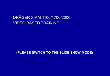"DRÄGER X-AM 2000 VIDEO TRAINING DRÄGER SAFETY GT-MMT ""VIDEO TRAINING"" FEBRUARY 2006 1/31 DRÄGER X-AM 1100/1700/2000 VIDEO BASED TRAINING (PLEASE SWITCH."