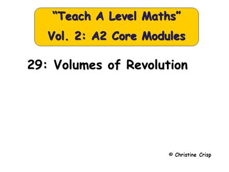 "© Christine Crisp ""Teach A Level Maths"" Vol. 2: A2 Core Modules 29: Volumes of Revolution."