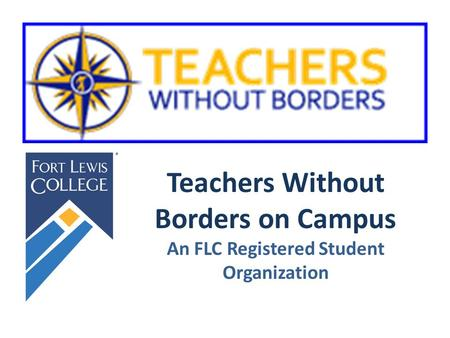 Teachers Without Borders on Campus An FLC Registered Student Organization.