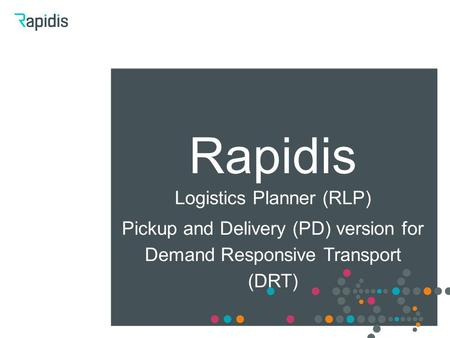 Rapidis Logistics Planner (RLP) Pickup and Delivery (PD) version for Demand Responsive Transport (DRT)