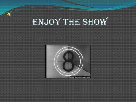 Enjoy the show. By: Anais Salazar Alondra Toledo.