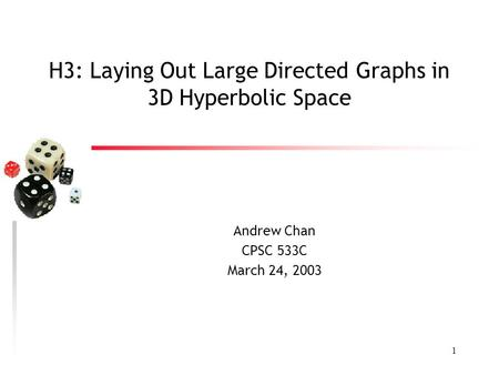 1 H3: Laying Out Large Directed Graphs in 3D Hyperbolic Space Andrew Chan CPSC 533C March 24, 2003.