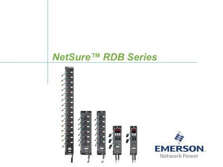 NetSure™ RDB Series. 22 NetSure™ RDB Series 48V Plug-n-Play Rack Distribution Model options by application: 1-2U Rack Mount Devices 6 or 15 outlet (L6.