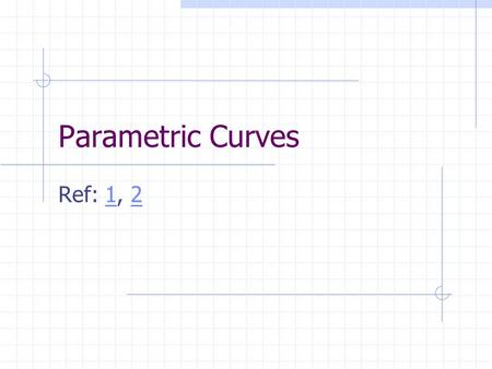 Parametric Curves Ref: 1, 212. Outline Hermite curves Bezier curves Catmull-Rom splines Frames along the curve.