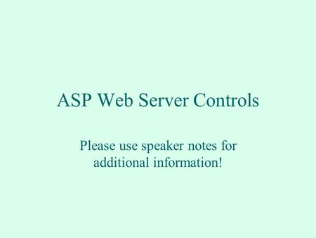ASP Web Server Controls Please use speaker notes for additional information!