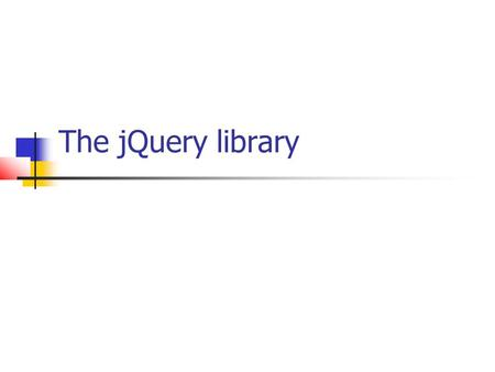 The jQuery library. What is jQuery ? A javascript lightweight library Is very easy to use Is powerful Is cross-browser compatible Downloadable from jQuery.com,