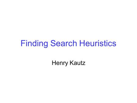 Finding Search Heuristics Henry Kautz. if State[node] is not in closed OR g[node] < g[LookUp(State[node],closed)] then A* Graph Search for Any Admissible.