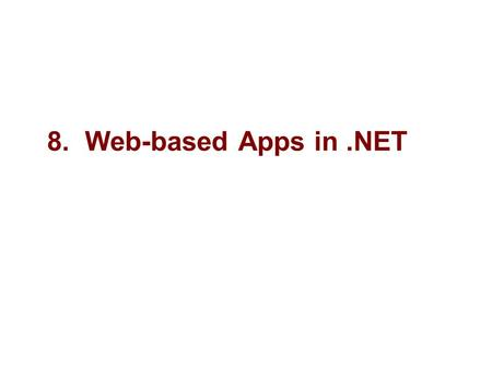 "8. Web-based Apps in.NET. 2 Microsoft Objectives ""Real-world applications are typically multi-tier, distributed designs involving many components — the."