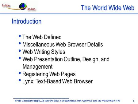 The World Wide Web From Greenlaw/Hepp, In-line/On-line: Fundamentals of the Internet and the World Wide Web 1 Introduction The Web Defined Miscellaneous.
