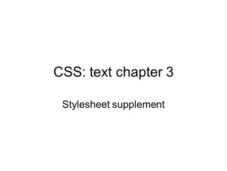 CSS: text chapter 3 Stylesheet supplement. XHTML and CSS XML is concerned primarily with document content – elements and their attributes. There is technology.
