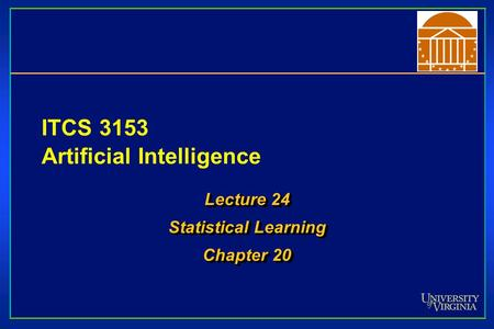 ITCS 3153 Artificial Intelligence Lecture 24 Statistical Learning Chapter 20 Lecture 24 Statistical Learning Chapter 20.