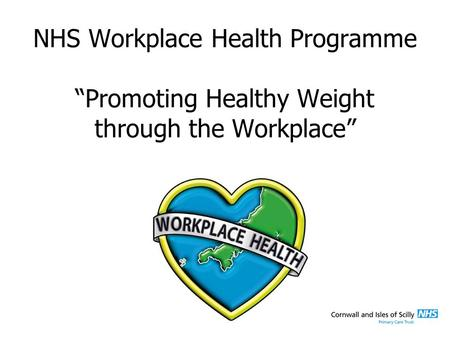 "NHS Workplace Health Programme ""Promoting Healthy Weight through the Workplace"""